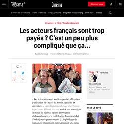 Les acteurs français sont trop payés ? C'est un peu plus compliqué que ça... - Cinéma