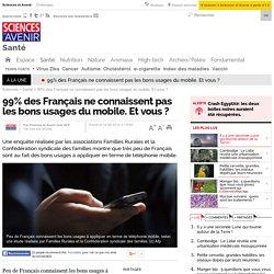 99% des Français ne connaissent pas les bons usages du mobile. Et vous ?