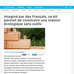 Imaginé par des Français, ce kit permet de construire une maison écologique sans outils