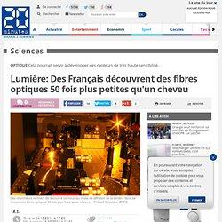 Lumière: Des Français découvrent des fibres optiques 50 fois plus petites qu'un cheveu