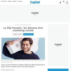 Le Slip français : les dessous d'un marketing culotté