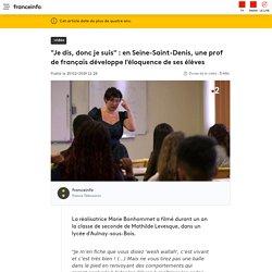 """""""Je dis, donc je suis"""" : en Seine-Saint-Denis, une prof de français développe l'éloquence de ses élèves"""