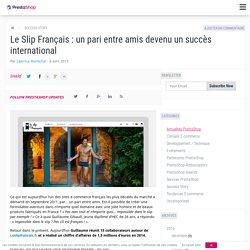 Le Slip Français : un pari entre amis devenu un succès international