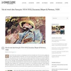 Vie et mort des français 1914-1918, Ducasse, Meyer & Perreux, 1959