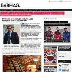 BARMAG.fr - FRANÇAIS, ESPAGNOL OU ANGLAIS… LES RHUM-RON-RUM SE SEGMENTENT