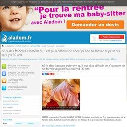 65 % DES FRANÇAIS ESTIMENT QU'IL EST PLUS DIFFICILE DE S'OCCUPER DE SA FAMILLE AUJOURD'HUI QU'IL Y A 30 ANS