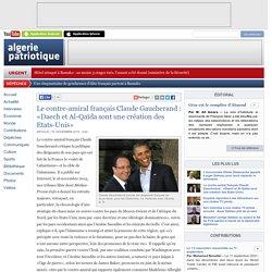 Le contre-amiral français Claude Gaucherand : «Daech et Al-Qaïda sont une création des Etats-Unis»