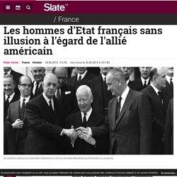 Les hommes d'Etat français sans illusion à l'égard de l'allié américain