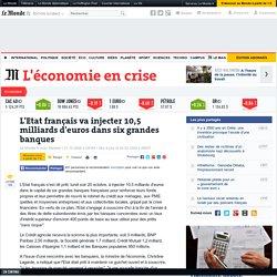 L'Etat français va injecter 10,5 milliards d'euros dans six grandes banques