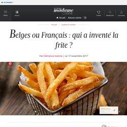 Belges ou Français : qui a inventé la frite ? - Cuisine / Madame Figaro