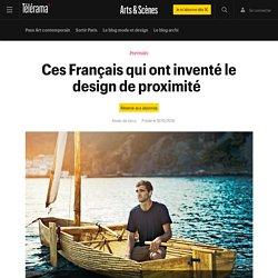 Ces Français qui ont inventé le design de proximité - Arts et scènes