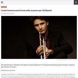 Le jazz français se porte à merveille, la preuve par 10 (albums)