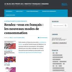 Rendez-vous en français : les nouveaux modes de consommation – Le blog des profs de l'Institut Français