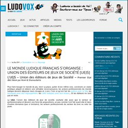 Le Monde Ludique Français S'Organise : Union des éditeurs de Jeux de Société [UEJS]