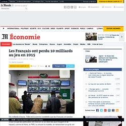 Les Français ont perdu 10milliards au jeu en2015