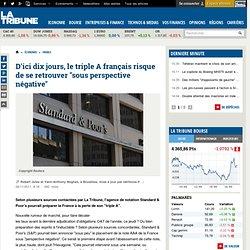"""EXCLUSIF S&P pourrait placer le triple A (AAA) français """"sous perspective négative"""" d'ici 10 jours"""