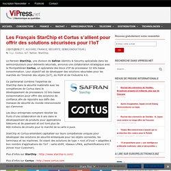 Les Français StarChip et Cortus s'allient pour offrir des solutions sécurisées pour l'IoT