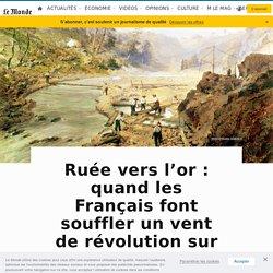 Ruée vers l'or : quand les Français font souffler un vent de révolution sur «Moke Hill»
