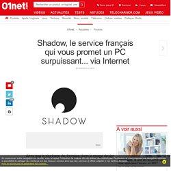 Shadow, le service français qui vous promet un PC surpuissant... via Internet