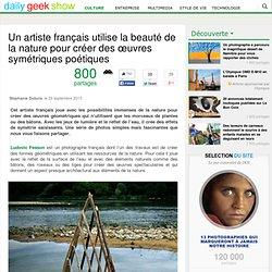 Un artiste français utilise la beauté de la nature pour créer des œuvres symétriques poétiques
