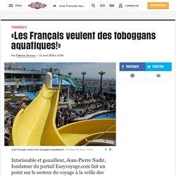 «Les Français veulent des toboggans aquatiques!»
