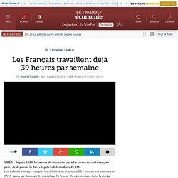 Les Français travaillent déjà 39heures par semaine