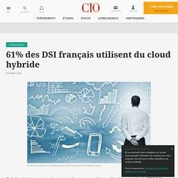 61% des DSI français utilisent du cloud hybride