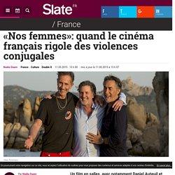 «Nos femmes»: quand le cinéma français rigole des violences conjugales