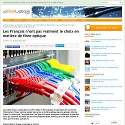 Les Français n'ont pas vraiment le choix en matière de fibre optique