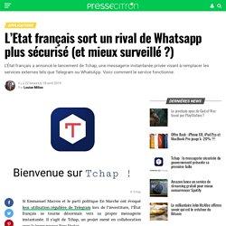 L'Etat français sort un rival de Whatsapp plus sécurisé (et mieux surveillé)