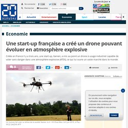 Une start-up française a créé un drone pouvant évoluer en atmosphère explosive