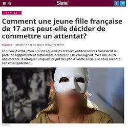 Comment une jeune fille française de 17 ans peut-elle décider de commettre un attentat?