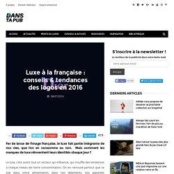 Luxe à la française : conseils & tendances des logos en 2016 – Dans Ta Pub