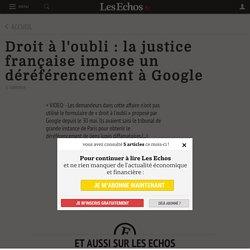 Droit à l'oubli: la justice française impose un déréférencement à Google - Les Echos