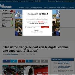 """""""Une usine française doit voir le digital comme une opportunité"""" (Safran)"""