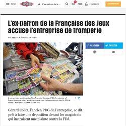 L'ex-patron de la Française des Jeux accuse l'entreprise de tromperie