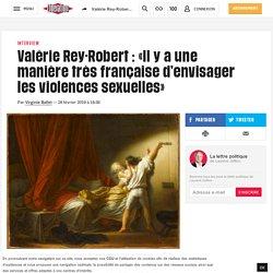 Valérie Rey-Robert : «Il y a une manière très française d'envisager les violences sexuelles» - Libération
