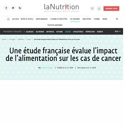 Une étude française évalue l'impact de l'alimentation sur les cas de cancer