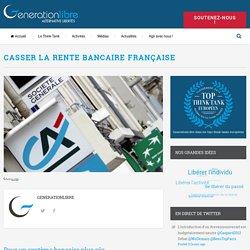 Casser la rente bancaire française – GenerationLibre