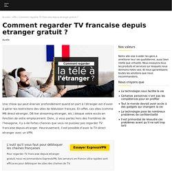 Comment regarder TV francaise depuis etranger ?