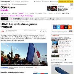 Libye : les ratés d'une guerre française - Monde