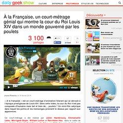 À la Française, un court-métrage génial qui montre la cour du Roi Louis XIV dans un monde gouverné par les poulets