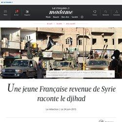 Une jeune Française revenue de Syrie raconte le djihad