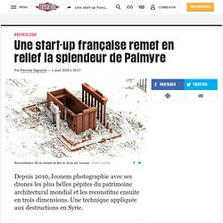 Une start-up française remet en relief la splendeur de Palmyre