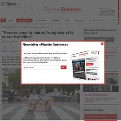 """""""Penser avec la raison française et le coeur brésilien"""" - Planète Business Témoignages - Planète Business - HSBC / Le Monde"""