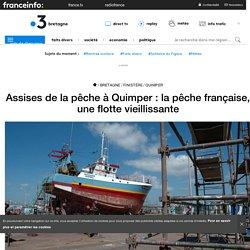 Assises de la pêche à Quimper : la pêche française, une flotte vieillissante