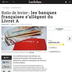 Ratio de levier: les banques françaises s'allègent du LivretA, Banque - Assurances