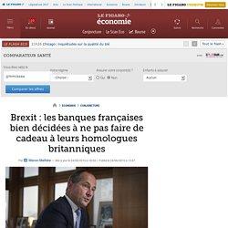 Brexit : les banques françaises bien décidées à ne pas faire de cadeau à leurs homologues britanniques