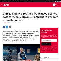 Quinze chaînes YouTube françaises pour se détendre, se cultiver, ou apprendre pendant le confinement / France Inter - Olivier Bénis