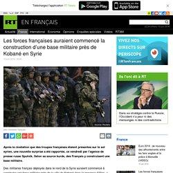 Les forces françaises auraient commencé la construction d'une base militaire près de Kobané en Syrie